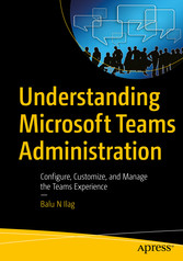 Understanding Microsoft Teams Administration - Configure, Customize, and Manage the Teams Experience