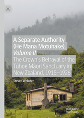 A Separate Authority (He Mana Motuhake), Volume II - The Crown's Betrayal of the T?hoe M?ori Sanctuary in New Zealand, 1915-1926