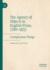 The Agency of Objects in English Prose, 1789-1832 - Conspicuous Things