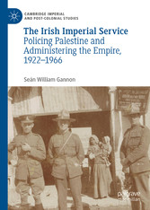 The Irish Imperial Service - Policing Palestine and Administering the Empire, 1922-1966