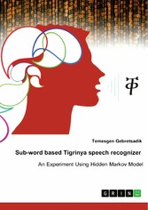 Sub-word based Tigrinya speech recognizer. An experiment using hidden Markov model