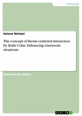 The concept of theme-centered interaction by Ruth Cohn. Enhancing classroom situations