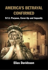 America's Betrayal Confirmed - 9/11: Purpose, Cover-Up and Impunity